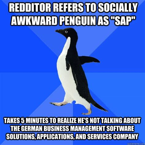 Sap Meme - redditor refers to socially awkward penguin as quot sap quot takes 5 minutes to realize he s not talking