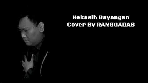 Kekasih Bayangan (cover) By Ranggadas