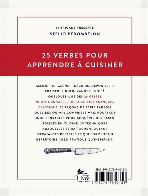fraiser cuisine 25 verbes pour apprendre à cuisiner et autant de recettes pour épater la galerie les