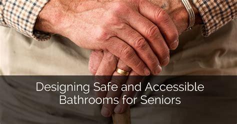 seniors designing accessible bathrooms safe