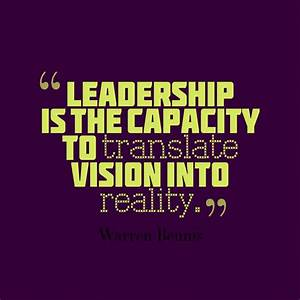 Leadership is the capacity to translate vision into ...