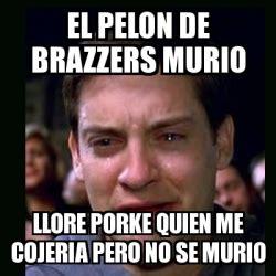 Brazzers Meme Generator - meme crying peter parker el pelon de brazzers murio llore porke quien me cojeria pero no se