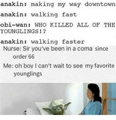 Making My Way Downtown Meme - anakin making my way downtown anakin walking fast obi wan who killed all of the younglings