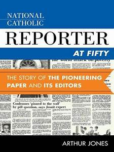 National Catholic Reporter at Fifty by Arthur Jones ...