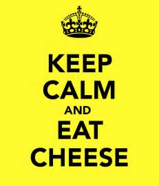 Image result for keep calm and eat cheese