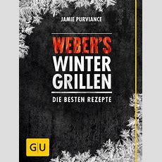 Weber's Wintergrillen Die Besten Rezepte Gu Weber's