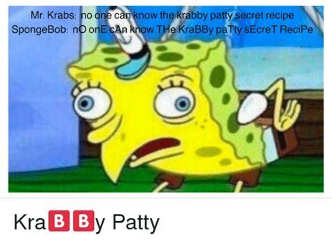 Spongebob Krabby Patty Meme - mr krabs no one can know the krabby patty secret recipe spongebob n onecan ow the krabby patty