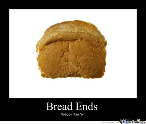 Bread Meme - bread ends by recyclebin meme center