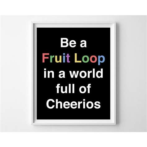 typography quote print quot be a fruit loop in a world full of cheerios quot 11 liked on polyvore