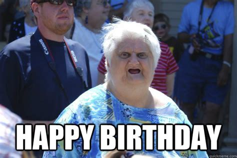 Grumpy Old Lady Meme - happy birthday old lady wat quickmeme