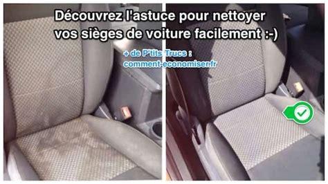 nettoyer siege de voiture comment nettoyer facilement vos sièges de voiture