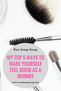 My top 5 ways to make yourself feel good as a mummy run for How to make yourself go to the bathroom