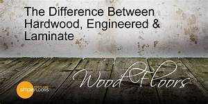 hardwood engineered laminate floors simplefloorspdxcom With what is the difference between hardwood and engineered wood floors