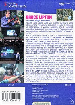 bruce lipton la biologia delle credenze le basi della biologia delle credenze dvd bruce lipton