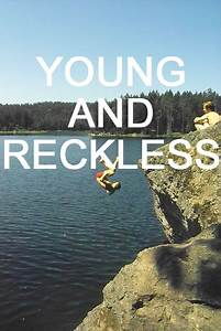 Quotes About Being Young And Reckless. QuotesGram