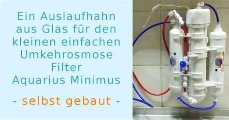 osmoseanlage selber bauen ein auslaufhahn aus glas f 252 r die osmoseanlage aquarius minimus lebendiges trinkwasser