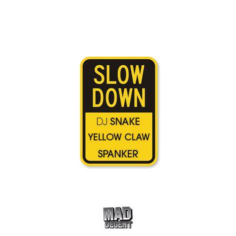 dj snake slow down dj snake x yellow claw x spanker slow down free
