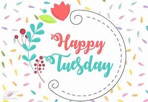 Happy Tuesday – Good Morning – Enjoy The Day Ahead ...  Tuesday