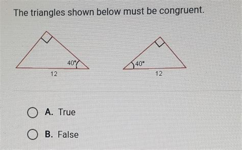 📈The triangles shown below must be congruent. True or ...