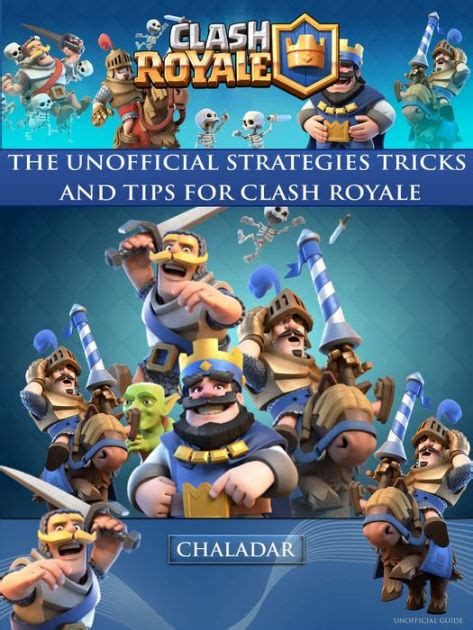 clash royale the unofficial strategies tricks and tips by hiddenstuff entertainment chaladar