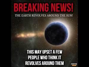 Break News, the EARTH revolves around... - YouTube