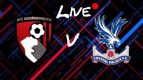 LIVE   Bournemouth vs Crystal Palace WATCH ALONG! - YouTube