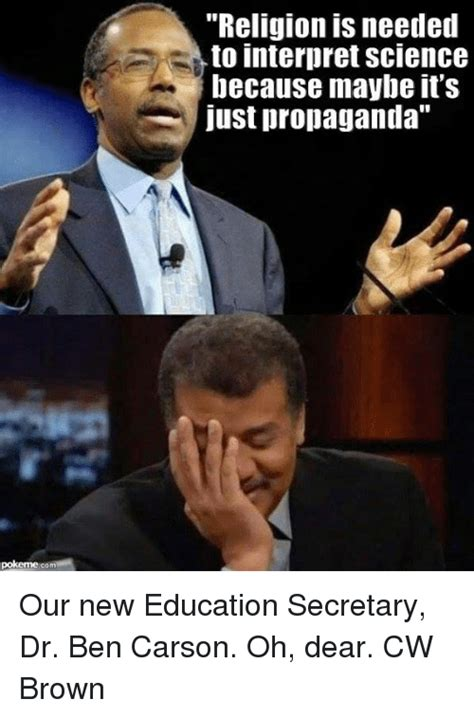 Ben Carson Memes - com religion is needed to interpret science because maybe it s just propaganda our new education