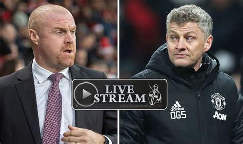 Burnley vs Manchester United: Live Stream, Score Updates ...