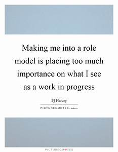 Making me into ... Importance Of Progress Quotes