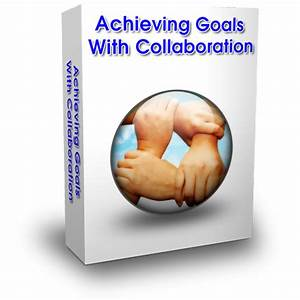 Achieving Goals With Collaboration - Get In Touch LLC