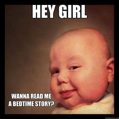 Bedtime Meme - hey girl wanna read me a bedtime story smooth baby quickmeme