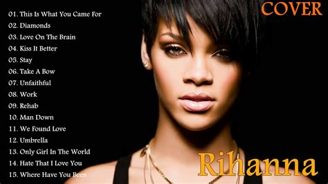 The Best Song Rihanna Greatest Hits Cover 2017 Rihanna Best Songs