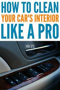 How To Clean Your Car U0026 39 S Interior Like A Pro