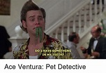 DO I HAVE SOMETHING IN MY TEETH? Ace Ventura Pet Detective ...