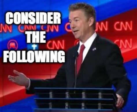The Following Memes - rand paul consider the following consider the following know your meme