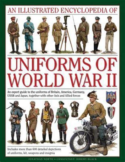 illustrated encyclopedia  uniforms  world war ii  expert guide   uniforms