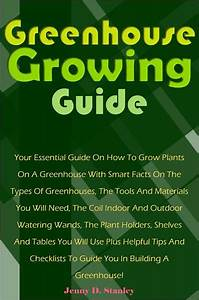Greenhouse Growing Guide  Your Essential Guide On How To