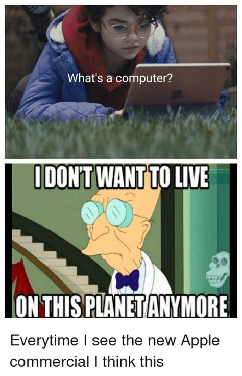 What Is An Meme - what s a computer i don t wantto live on this planet anymore apple meme on me me