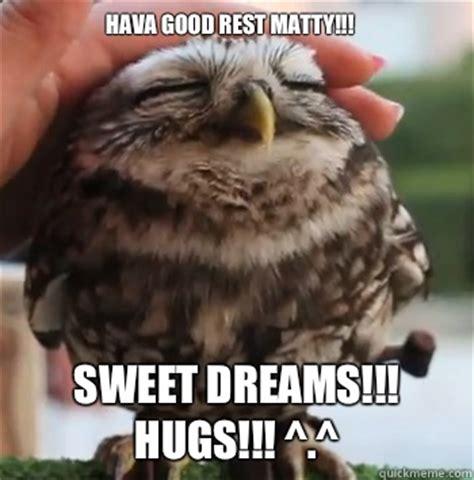hava rest matty sweet dreams hugs owl quickmeme