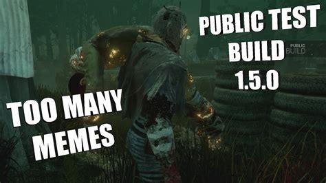 Dead By Daylight Memes - dead by daylight public test build 1 5 0 too many memes youtube