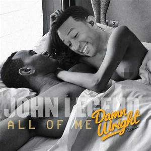 John Legend All Of Me Damn Wright Remix