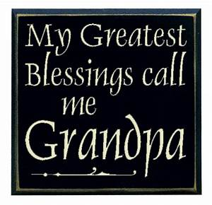 """""""My Greatest Blessings call me Grandpa"""""""