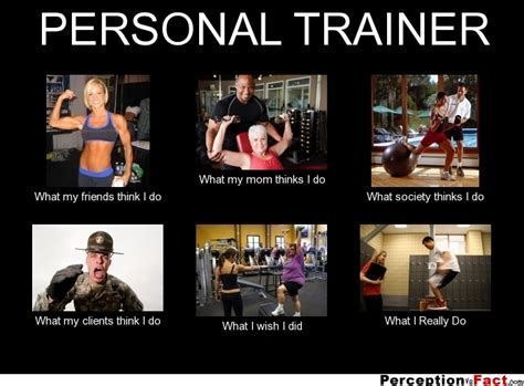 Personal Meme Generator - personal trainer what people think i do what i really do perception vs fact
