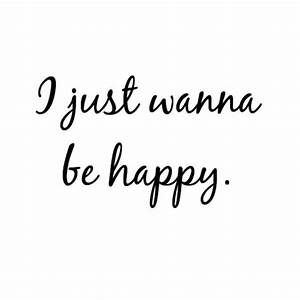 I just wanna be happy life quotes quotes quote happiness ...