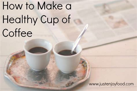 How To Make A Healthy Cup Of Coffee  Meghan Birt