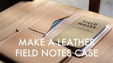 making  leather field notes case build  tutorial