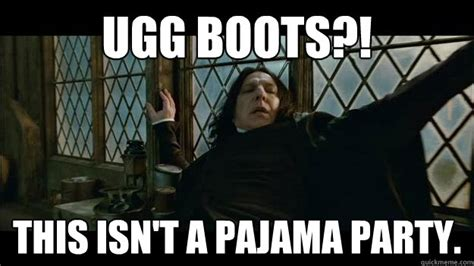 Pajama Meme - ugg boots this isn t a pajama party snapes a fashionista quickmeme