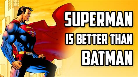 who s betten why superman is better than batman