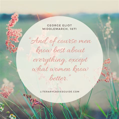 George eliot was an illustrious and prolific english poet, novelist, journalist and translator. Quotes from Middlemarch by George Eliot | LiteraryLadiesGuide