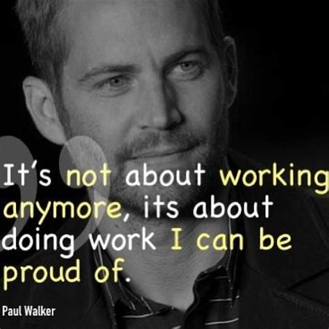 quotes walker paul fast furious quote famous speed inspiration proud anymore doing working lessons relatably learn words favourite actors them